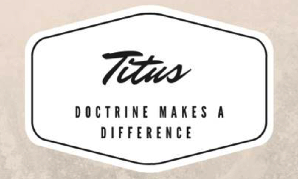 TITUS - DOCTRINE MAKES A DIFFERENCE